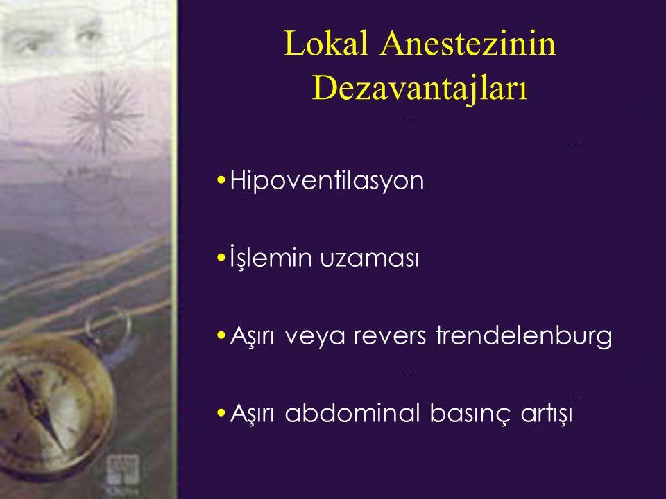 Lokal Anestezinin Dezavantajları Hipoventilasyon İşlemin uzaması Aşırı veya revers trendelenburg Aşırı abdominal basınç artışı