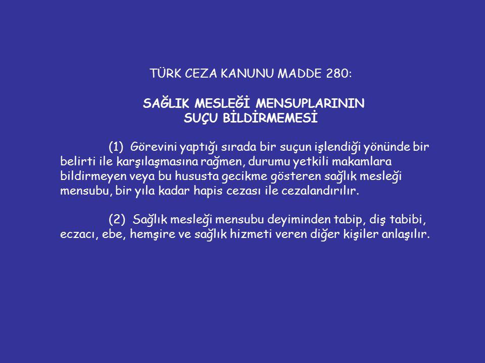 TÜRK CEZA KANUNU MADDE 280: SAĞLIK MESLEĞİ MENSUPLARININ SUÇU BİLDİRMEMESİ (1) Görevini yaptığı sırada bir suçun işlendiği yönünde bir belirti ile kar