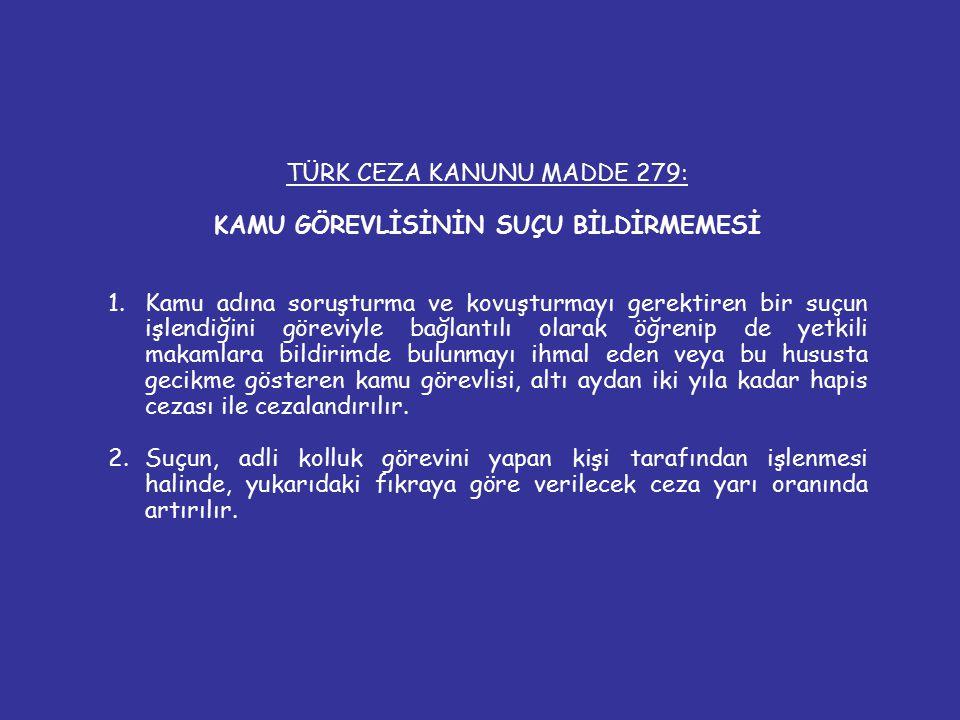 TÜRK CEZA KANUNU MADDE 279: KAMU GÖREVLİSİNİN SUÇU BİLDİRMEMESİ 1.Kamu adına soruşturma ve kovuşturmayı gerektiren bir suçun işlendiğini göreviyle bağ