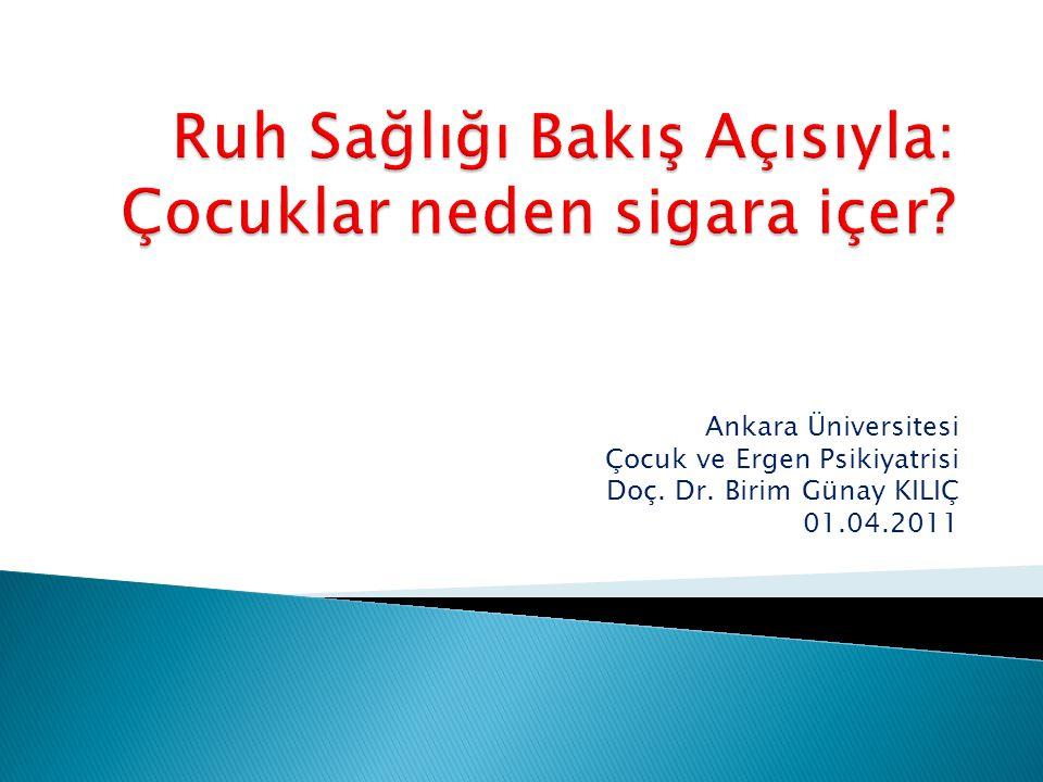 Ankara Üniversitesi Çocuk ve Ergen Psikiyatrisi Doç. Dr. Birim Günay KILIÇ 01.04.2011