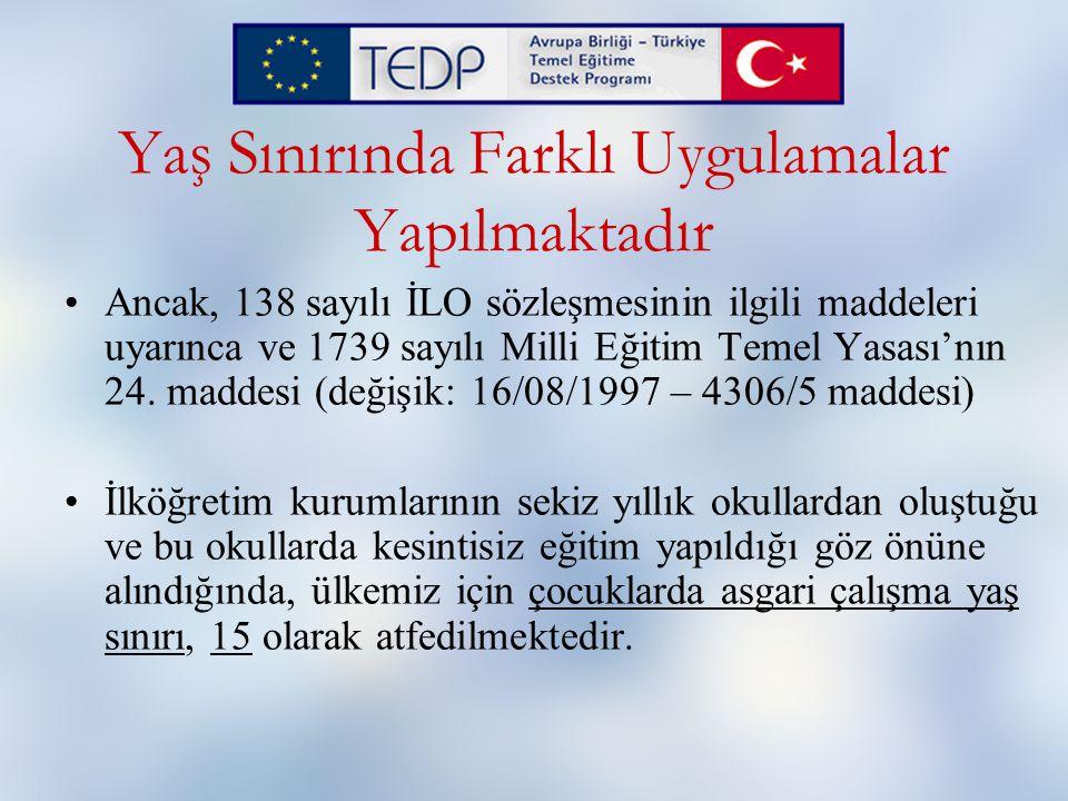 Ancak, 138 sayılı İLO sözleşmesinin ilgili maddeleri uyarınca ve 1739 sayılı Milli Eğitim Temel Yasası'nın 24. maddesi (değişik: 16/08/1997 – 4306/5 m