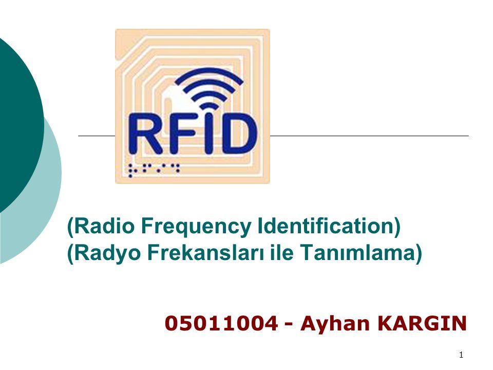 1 (Radio Frequency Identification) (Radyo Frekansları ile Tanımlama) 05011004 - Ayhan KARGIN