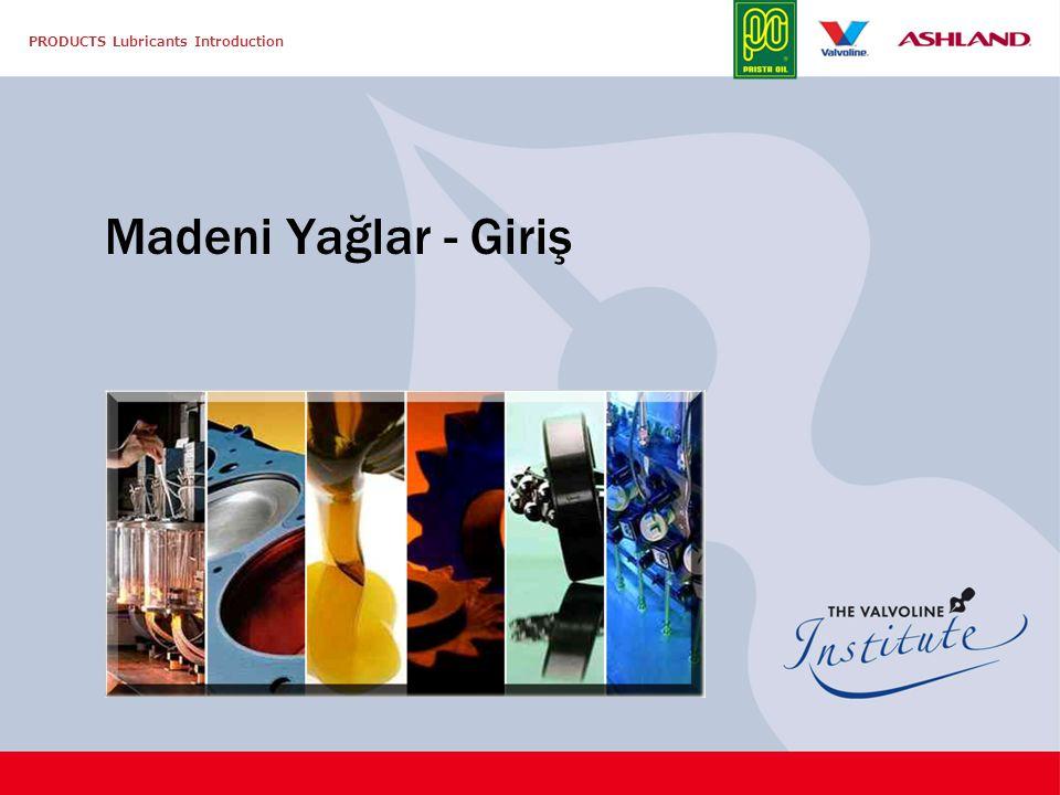 PRODUCTS Lubricants Introduction Madeni Yağlar - Giriş