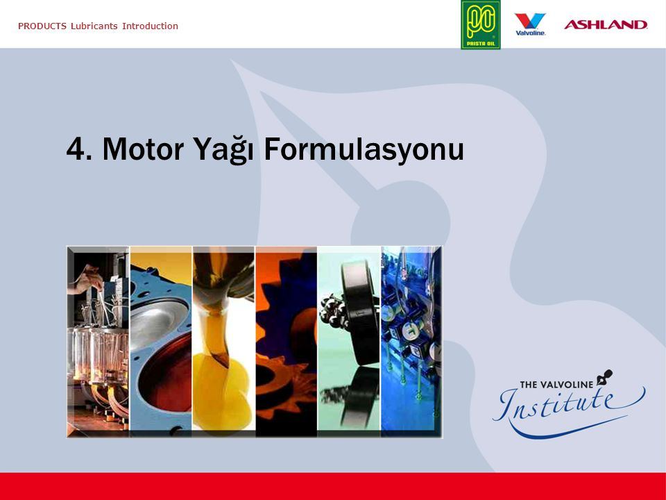 PRODUCTS Lubricants Introduction 4. Motor Yağı Formulasyonu