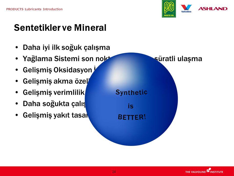 PRODUCTS Lubricants Introduction 24 Sentetikler ve Mineral Daha iyi ilk soğuk çalışma Yağlama Sistemi son noktalarına daha süratli ulaşma Gelişmiş Oks
