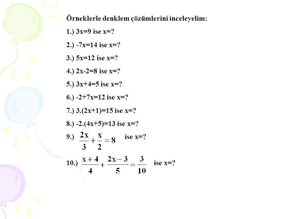 Örneklerle denklem çözümlerini inceleyelim: 1.) 3x=9 ise x=.
