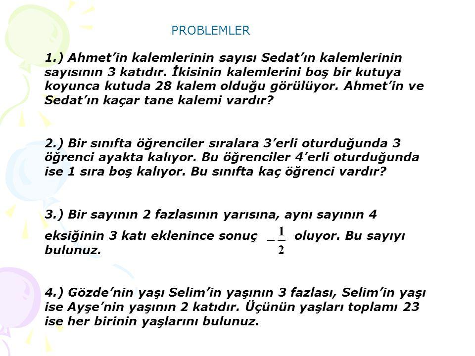 PROBLEMLER 1.) Ahmet'in kalemlerinin sayısı Sedat'ın kalemlerinin sayısının 3 katıdır.