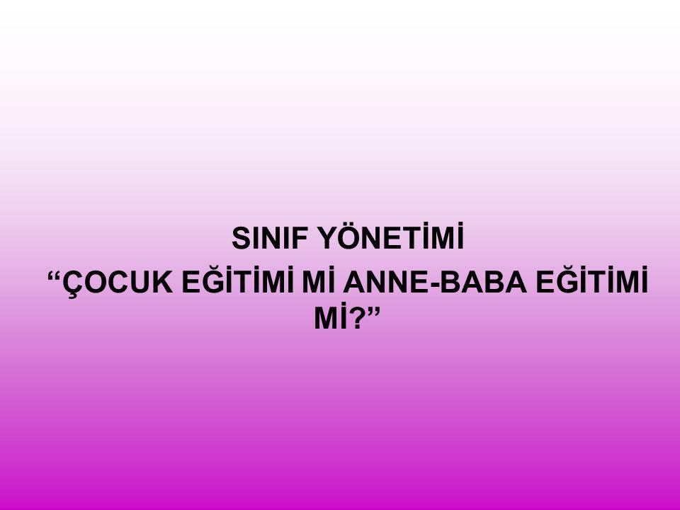 """SINIF YÖNETİMİ """"ÇOCUK EĞİTİMİ Mİ ANNE-BABA EĞİTİMİ Mİ?"""""""