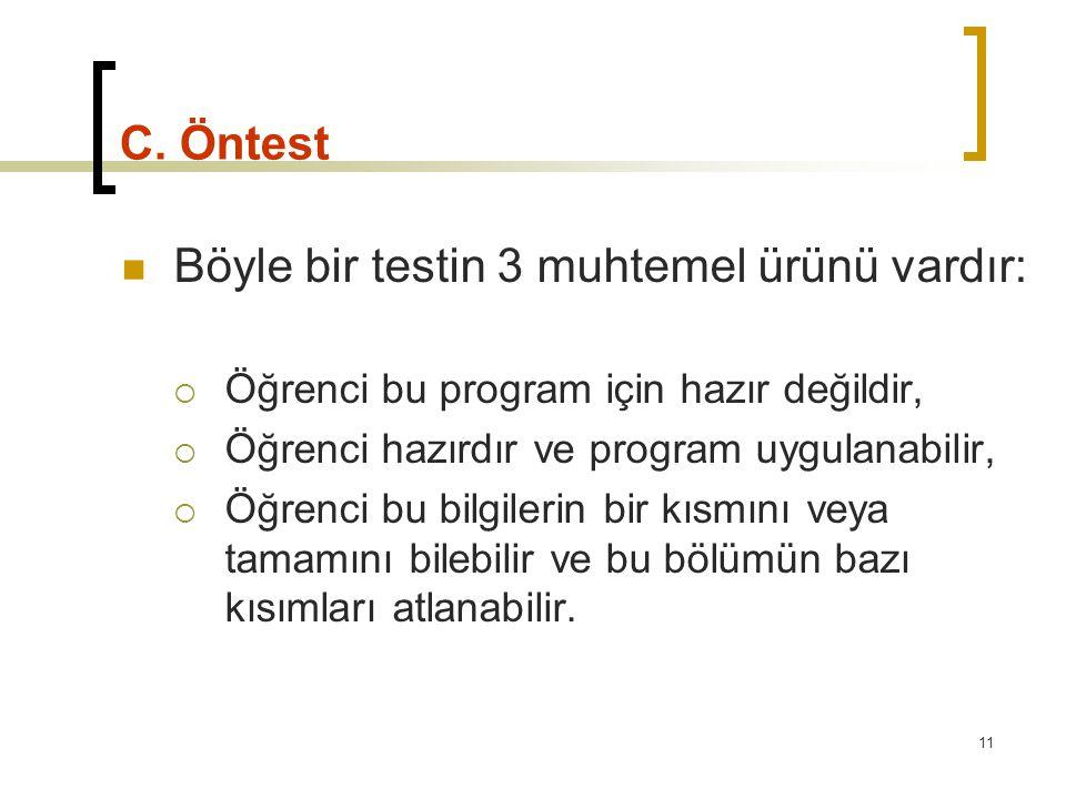 11 C. Öntest Böyle bir testin 3 muhtemel ürünü vardır:  Öğrenci bu program için hazır değildir,  Öğrenci hazırdır ve program uygulanabilir,  Öğrenc