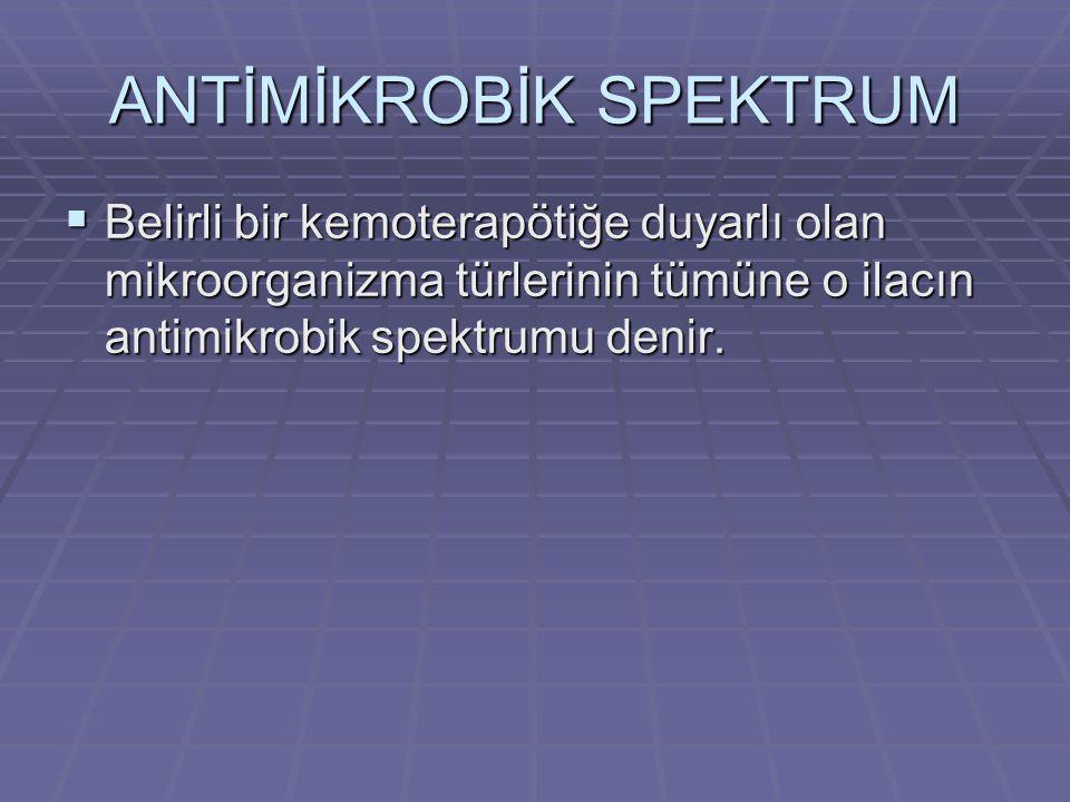 ANTİMİKROBİK SPEKTRUM  Belirli bir kemoterapötiğe duyarlı olan mikroorganizma türlerinin tümüne o ilacın antimikrobik spektrumu denir.