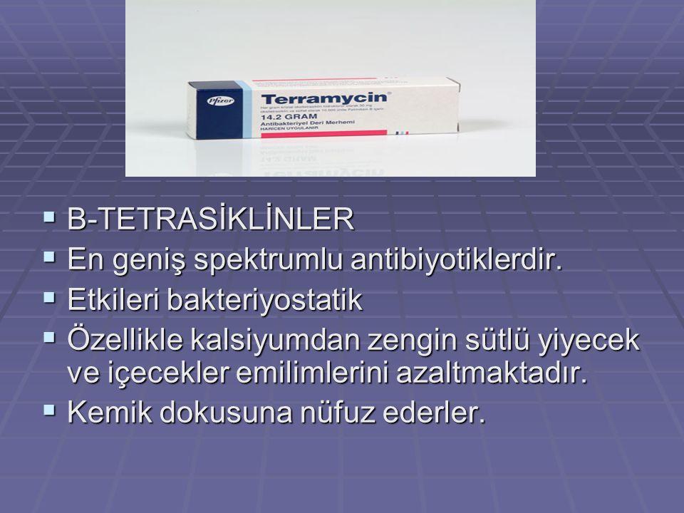  B-TETRASİKLİNLER  En geniş spektrumlu antibiyotiklerdir.  Etkileri bakteriyostatik  Özellikle kalsiyumdan zengin sütlü yiyecek ve içecekler emili