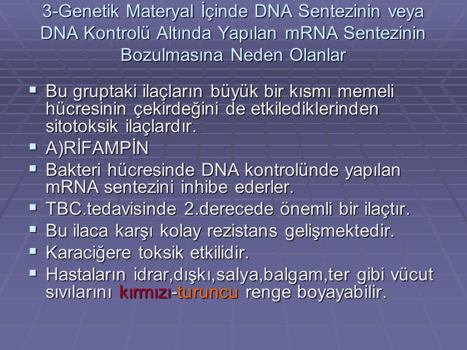 3-Genetik Materyal İçinde DNA Sentezinin veya DNA Kontrolü Altında Yapılan mRNA Sentezinin Bozulmasına Neden Olanlar  Bu gruptaki ilaçların büyük bir