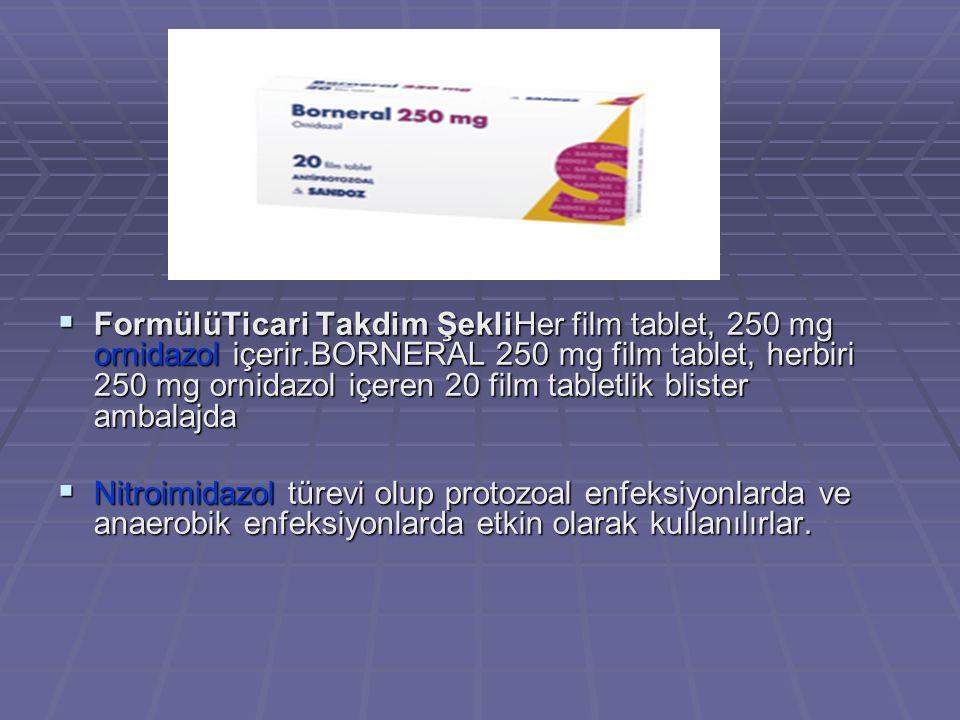 FFFFormülüTicari Takdim ŞekliHer film tablet, 250 mg ornidazol içerir.BORNERAL 250 mg film tablet, herbiri 250 mg ornidazol içeren 20 film tabletl