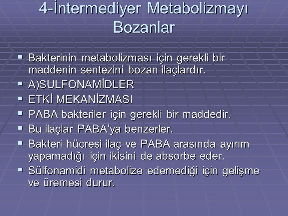 4-İntermediyer Metabolizmayı Bozanlar BBBBakterinin metabolizması için gerekli bir maddenin sentezini bozan ilaçlardır. AAAA)SULFONAMİDLER E