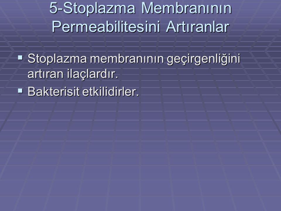 5-Stoplazma Membranının Permeabilitesini Artıranlar SSSStoplazma membranının geçirgenliğini artıran ilaçlardır. BBBBakterisit etkilidirler.