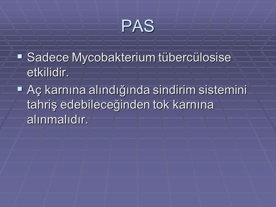 PAS SSSSadece Mycobakterium tübercülosise etkilidir. AAAAç karnına alındığında sindirim sistemini tahriş edebileceğinden tok karnına alınmalıd