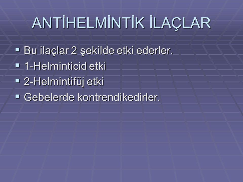 ANTİHELMİNTİK İLAÇLAR  Bu ilaçlar 2 şekilde etki ederler.  1-Helminticid etki  2-Helmintifüj etki  Gebelerde kontrendikedirler.