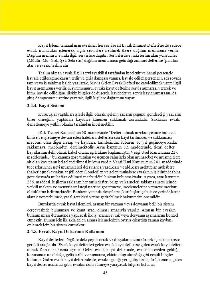 45 Kayıt İşlemi tamamlanan evraklar, her servise ait Evrak Zimmet Defteri ne de sadece evrak numaraları işlenerek, ilgili servislere iletilmek üzere dağıtım memuruna verilir.