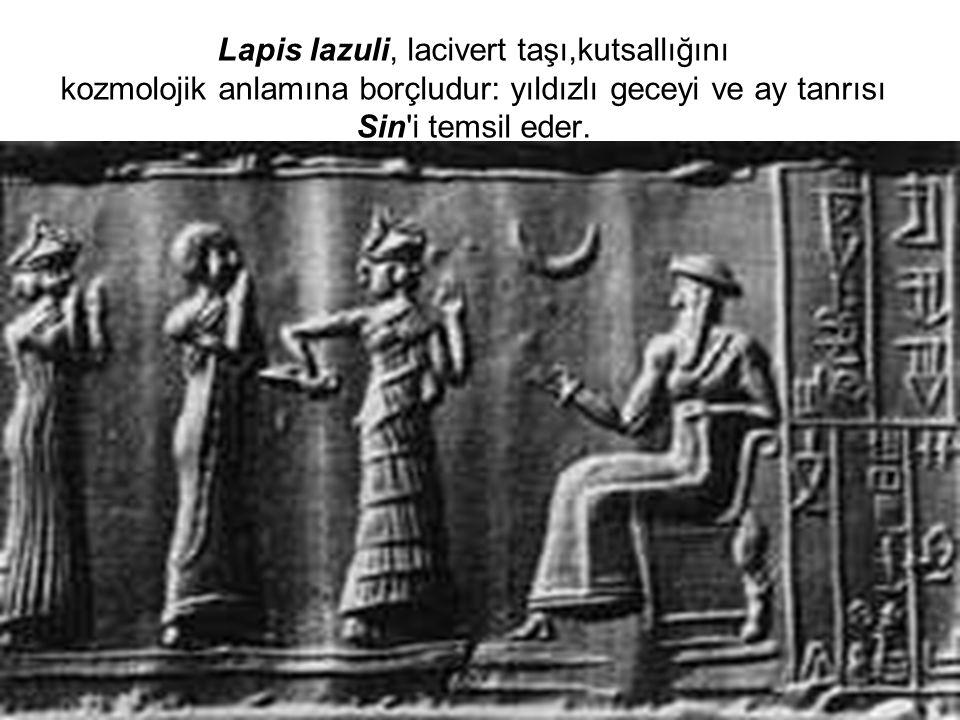 Lapis lazuli, lacivert taşı,kutsallığını kozmolojik anlamına borçludur: yıldızlı geceyi ve ay tanrısı Sin'i temsil eder.