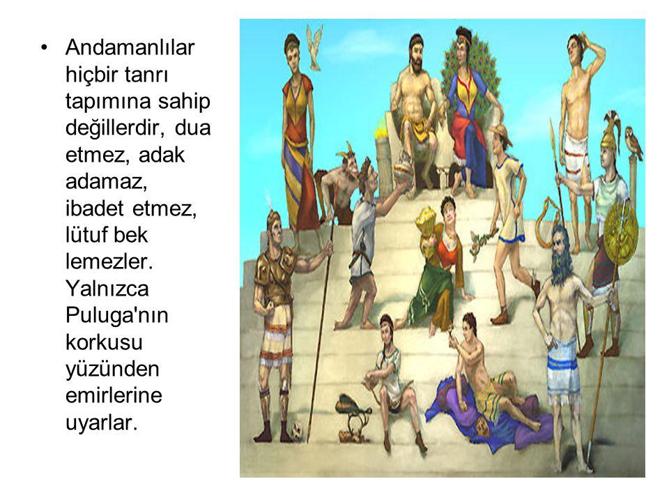 Andamanlılar hiçbir tanrı tapımına sahip değillerdir, dua etmez, adak adamaz, ibadet etmez, lütuf bek lemezler. Yalnızca Puluga'nın korkusu yüzünden e