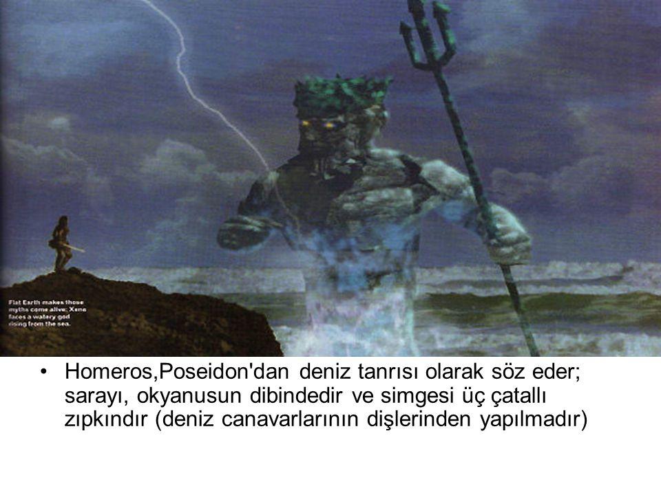 Homeros,Poseidon'dan deniz tanrısı olarak söz eder; sarayı, okyanusun dibindedir ve simgesi üç çatallı zıpkındır (deniz canavarlarının dişlerinden yap