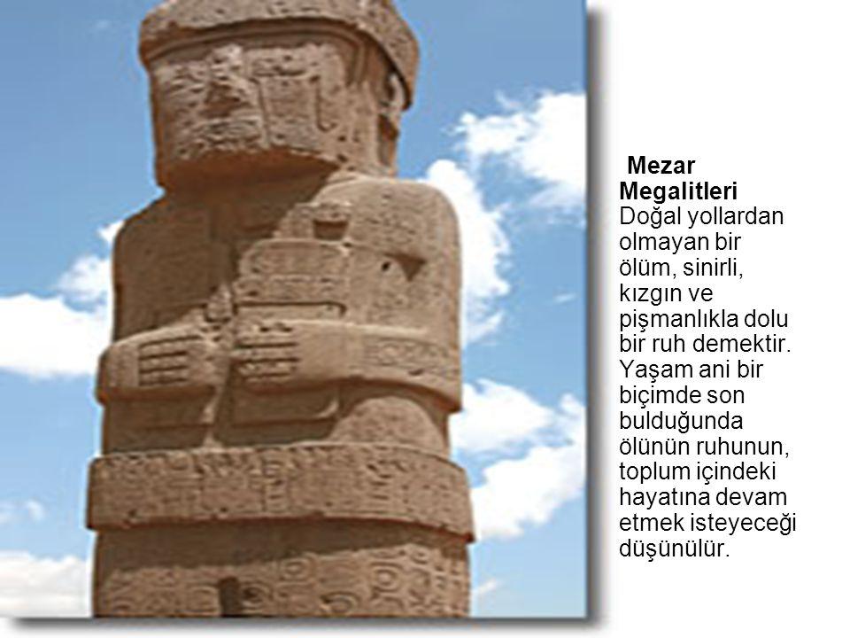 Mezar Megalitleri Doğal yollardan olmayan bir ölüm, sinirli, kızgın ve pişmanlıkla dolu bir ruh demektir. Yaşam ani bir biçimde son bulduğunda ölünün