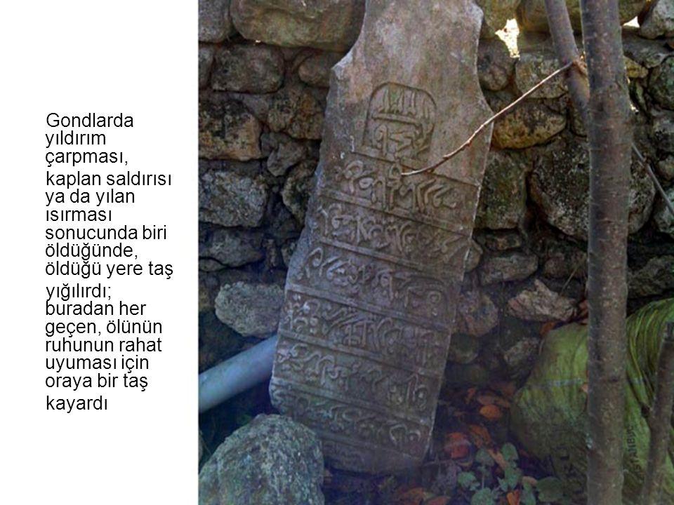 Gondlarda yıldırım çarpması, kaplan saldırısı ya da yılan ısırması sonucunda biri öldüğünde, öldüğü yere taş yığılırdı; buradan her geçen, ölünün ruhu