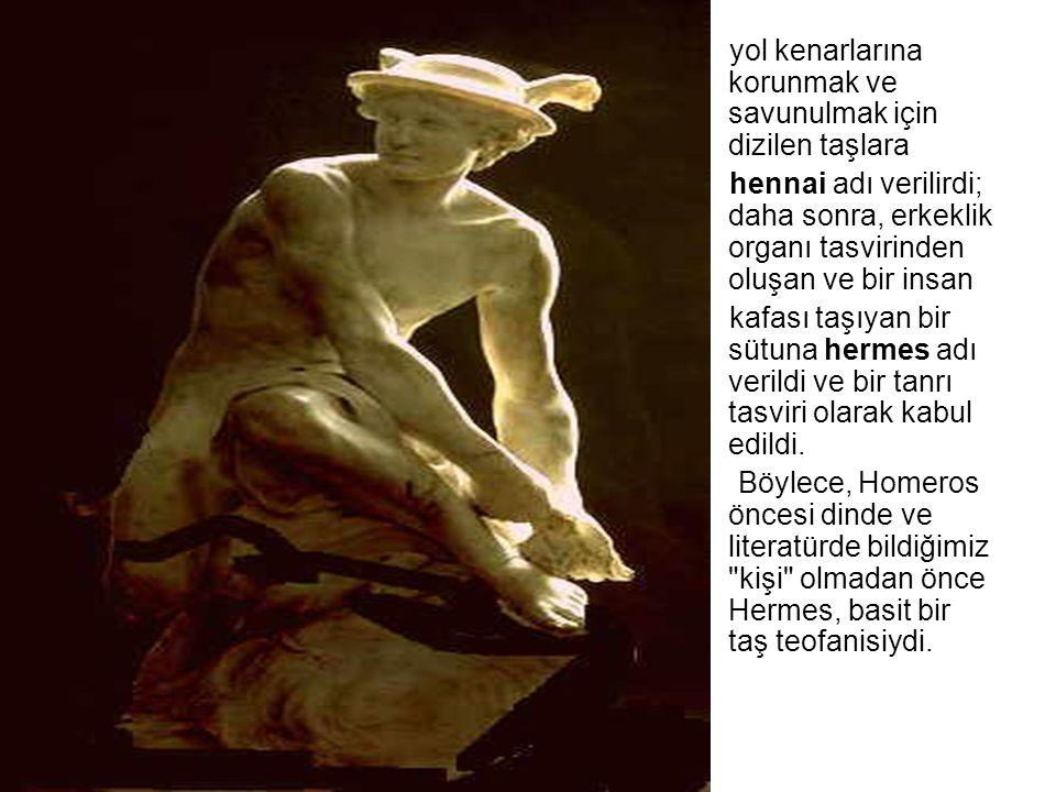 yol kenarlarına korunmak ve savunulmak için dizilen taşlara hennai adı verilirdi; daha sonra, erkeklik organı tasvirinden oluşan ve bir insan kafası t