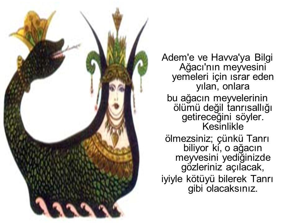 Adem'e ve Havva'ya Bilgi Ağacı'nın meyvesini yemeleri için ısrar eden yılan, onlara bu ağacın meyvelerinin ölümü değil tanrısallığı getireceğini söyle