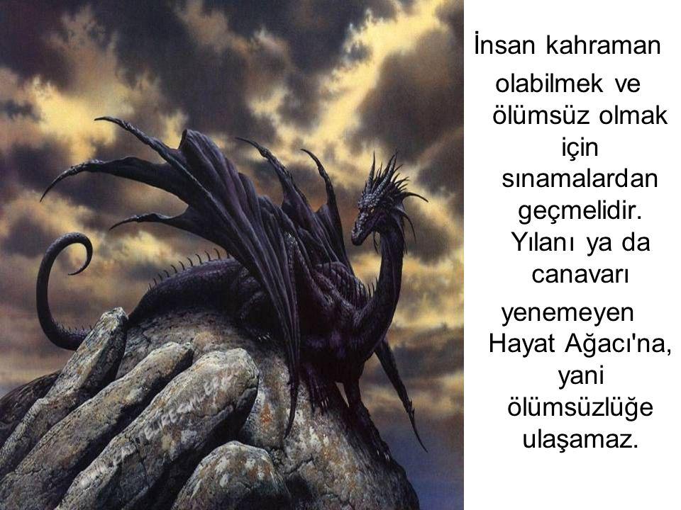 İnsan kahraman olabilmek ve ölümsüz olmak için sınamalardan geçmelidir. Yılanı ya da canavarı yenemeyen Hayat Ağacı'na, yani ölümsüzlüğe ulaşamaz.