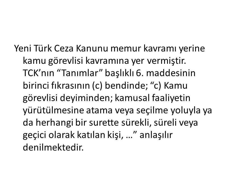 """Yeni Türk Ceza Kanunu memur kavramı yerine kamu görevlisi kavramına yer vermiştir. TCK'nın """"Tanımlar"""" başlıklı 6. maddesinin birinci fıkrasının (c) be"""