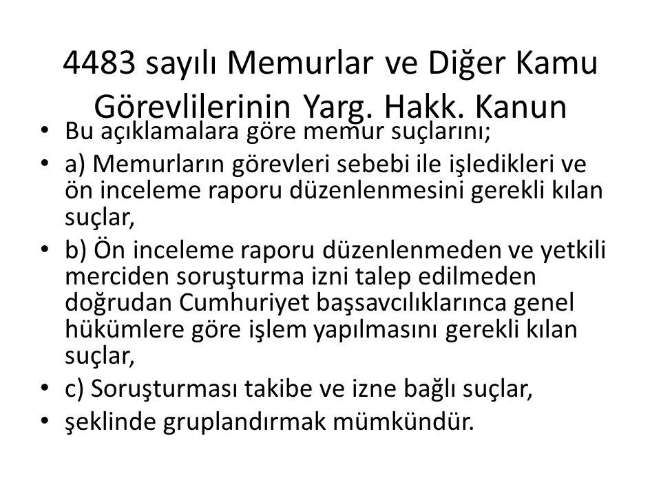 4483 sayılı Memurlar ve Diğer Kamu Görevlilerinin Yarg. Hakk. Kanun Bu açıklamalara göre memur suçlarını; a) Memurların görevleri sebebi ile işledikl