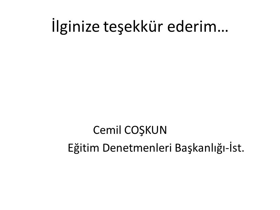 İlginize teşekkür ederim… Cemil COŞKUN Eğitim Denetmenleri Başkanlığı-İst.
