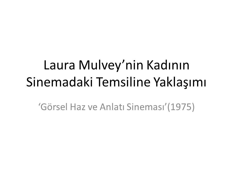 Laura Mulvey'nin Kadının Sinemadaki Temsiline Yaklaşımı 'Görsel Haz ve Anlatı Sineması'(1975)