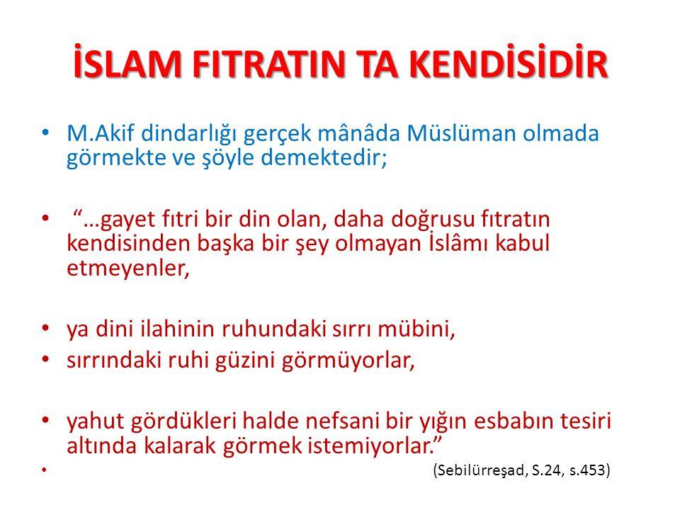 """İSLAM FITRATIN TA KENDİSİDİR M.Akif dindarlığı gerçek mânâda Müslüman olmada görmekte ve şöyle demektedir; """"…gayet fıtri bir din olan, daha doğrusu fı"""