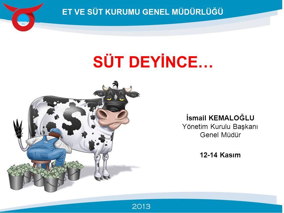 SÜT DEYİNCE… İsmail KEMALOĞLU Yönetim Kurulu Başkanı Genel Müdür 12-14 Kasım