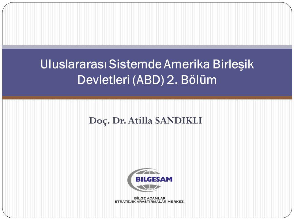 Doç. Dr. Atilla SANDIKLI Uluslararası Sistemde Amerika Birleşik Devletleri (ABD) 2. Bölüm