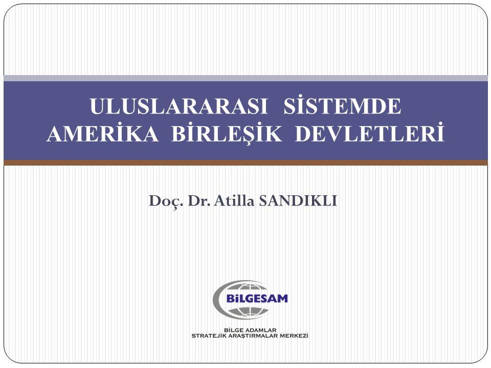Doç. Dr. Atilla SANDIKLI ULUSLARARASI SİSTEMDE AMERİKA BİRLEŞİK DEVLETLERİ