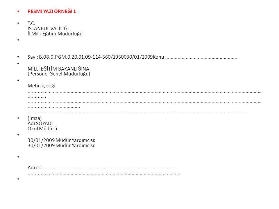 RESMİ YAZI ÖRNEĞİ 1 T.C. İSTANBUL VALİLİĞİ İl Milli Eğitim Müdürlüğü Sayı: B.08.0.PGM.0.20.01.09-114-560/1950030/01/2009Konu :........................