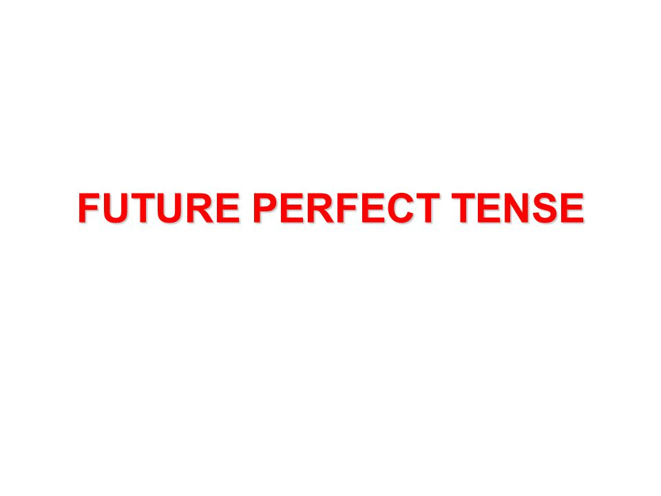 FUTURE PERFECT TENSE Future perfect tense Will + have V3 She w ww will h hh have watchED