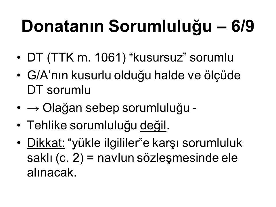 """Donatanın Sorumluluğu – 6/9 DT (TTK m. 1061) """"kusursuz"""" sorumlu G/A'nın kusurlu olduğu halde ve ölçüde DT sorumlu → Olağan sebep sorumluluğu - Tehlike"""