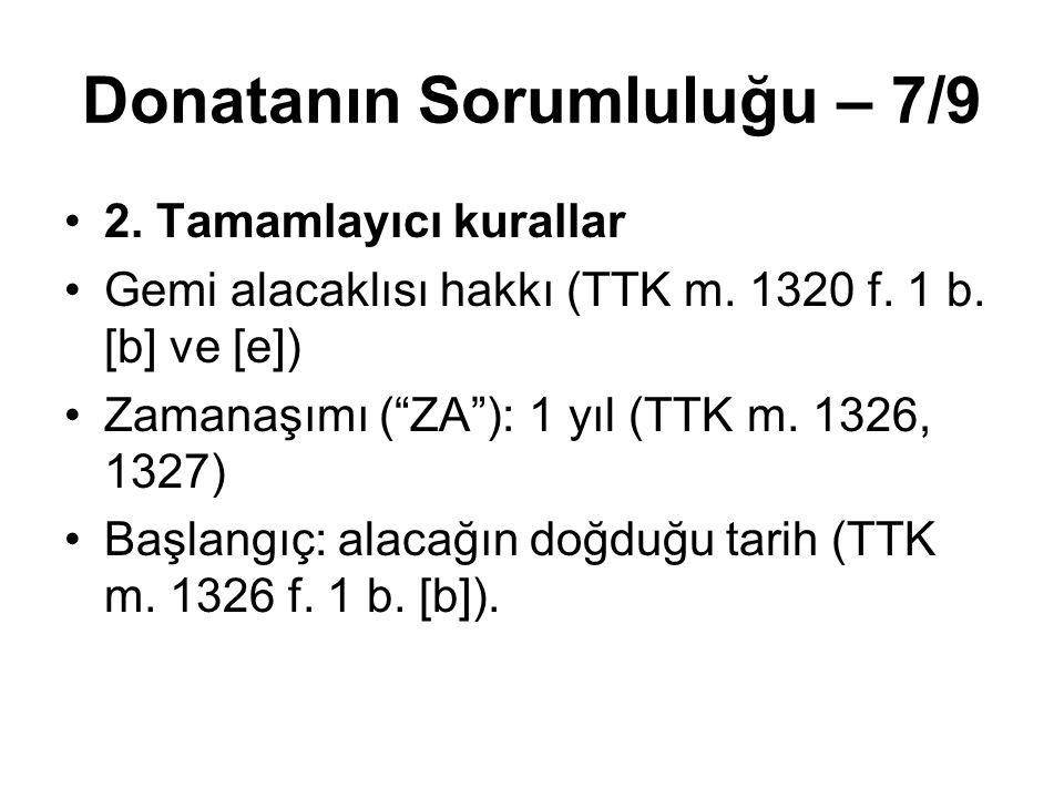 """Donatanın Sorumluluğu – 7/9 2. Tamamlayıcı kurallar Gemi alacaklısı hakkı (TTK m. 1320 f. 1 b. [b] ve [e]) Zamanaşımı (""""ZA""""): 1 yıl (TTK m. 1326, 1327"""