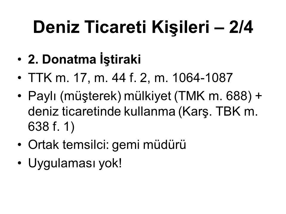 Deniz Ticareti Kişileri – 2/4 2. Donatma İştiraki TTK m. 17, m. 44 f. 2, m. 1064-1087 Paylı (müşterek) mülkiyet (TMK m. 688) + deniz ticaretinde kulla
