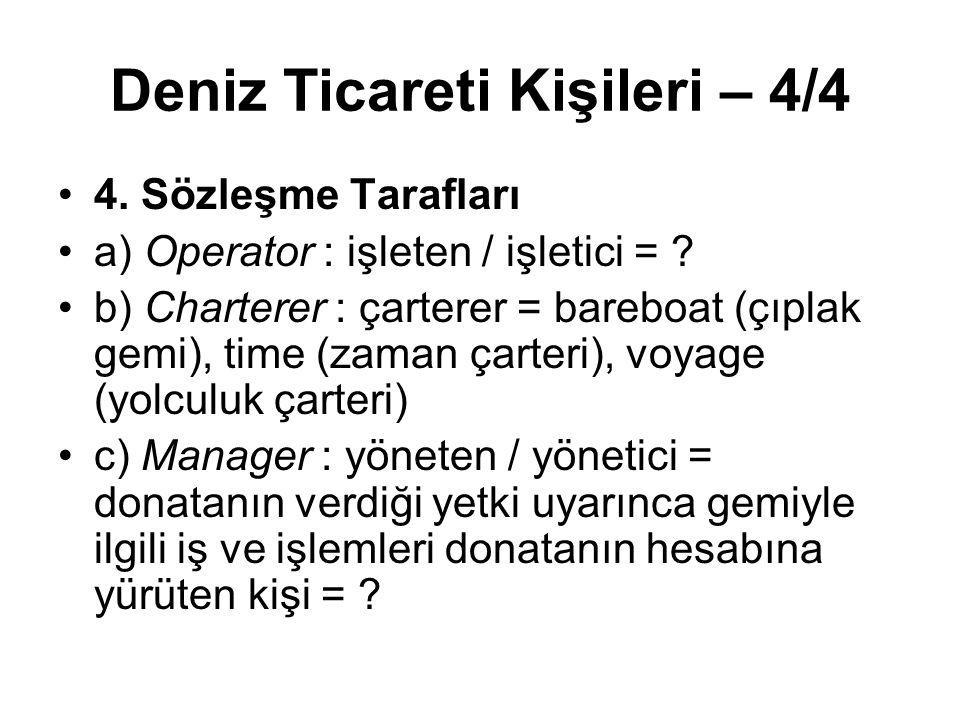 Deniz Ticareti Kişileri – 4/4 4. Sözleşme Tarafları a) Operator : işleten / işletici = ? b) Charterer : çarterer = bareboat (çıplak gemi), time (zaman