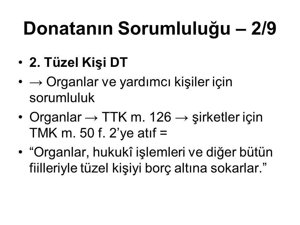 Donatanın Sorumluluğu – 2/9 2. Tüzel Kişi DT → Organlar ve yardımcı kişiler için sorumluluk Organlar → TTK m. 126 → şirketler için TMK m. 50 f. 2'ye a