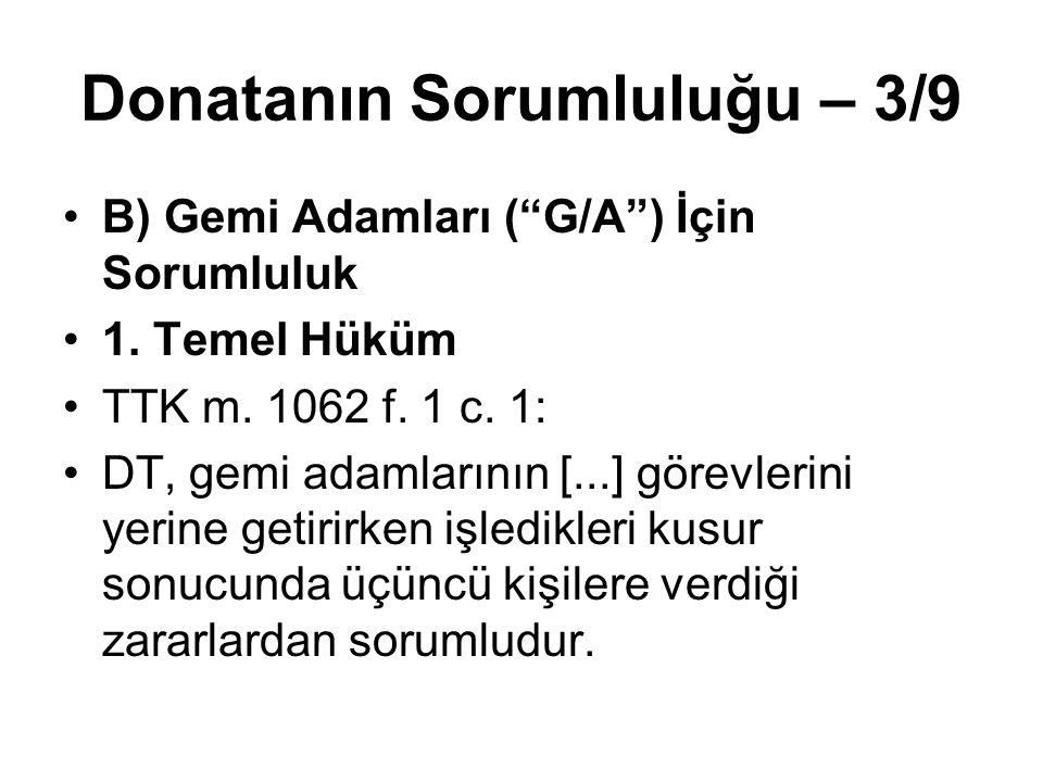 """Donatanın Sorumluluğu – 3/9 B) Gemi Adamları (""""G/A"""") İçin Sorumluluk 1. Temel Hüküm TTK m. 1062 f. 1 c. 1: DT, gemi adamlarının [...] görevlerini yeri"""