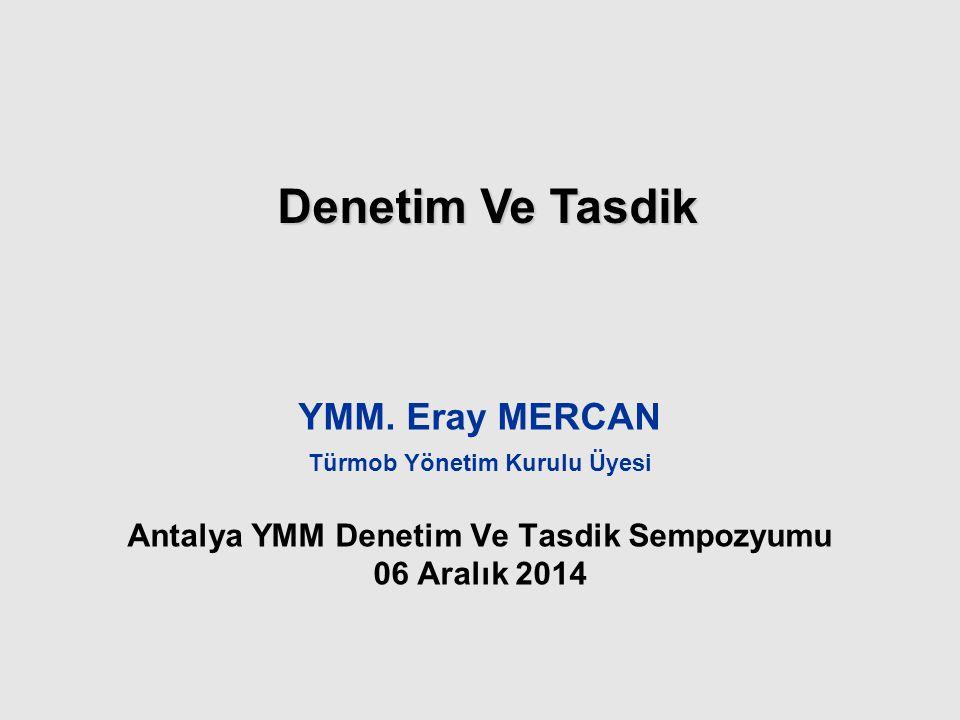 YMM. Eray MERCAN Türmob Yönetim Kurulu Üyesi Antalya YMM Denetim Ve Tasdik Sempozyumu 06 Aralık 2014 Denetim Ve Tasdik