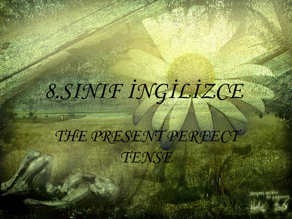 8.SINIF İNGİLİZCE THE PRESENT PERFECT TENSE