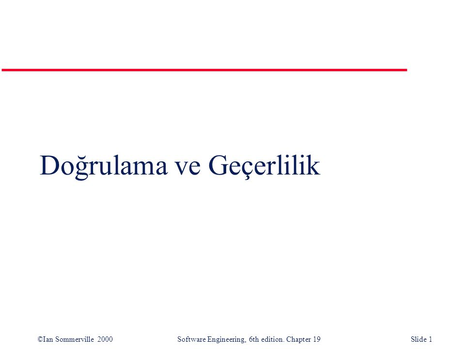 ©Ian Sommerville 2000Software Engineering, 6th edition. Chapter 19Slide 1 Doğrulama ve Geçerlilik