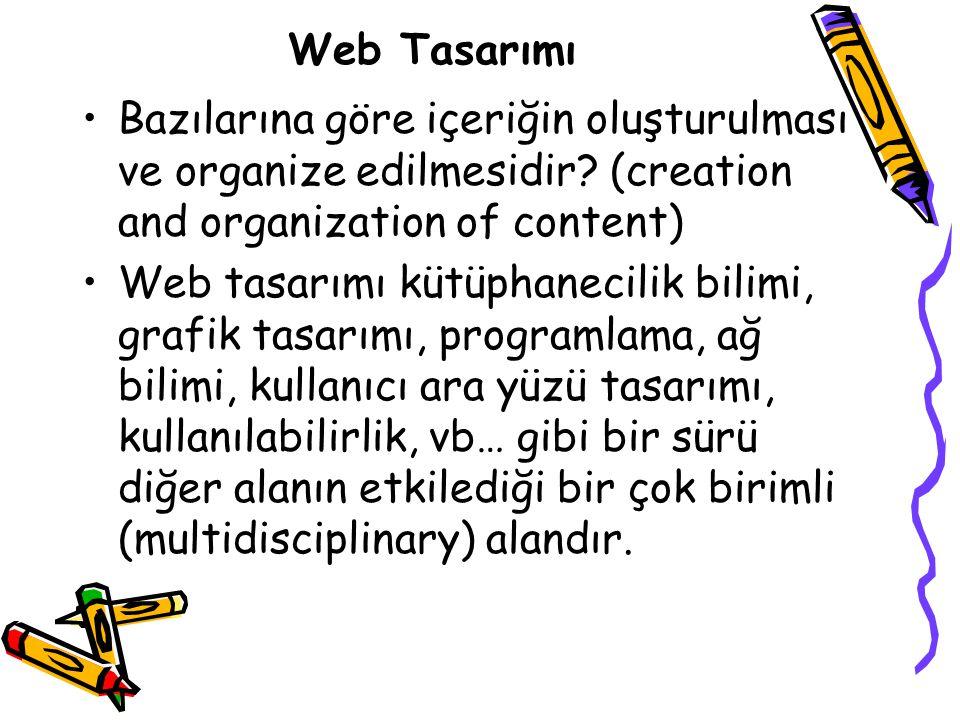 Web Tasarımı Bazılarına göre içeriğin oluşturulması ve organize edilmesidir? (creation and organization of content) Web tasarımı kütüphanecilik bilimi
